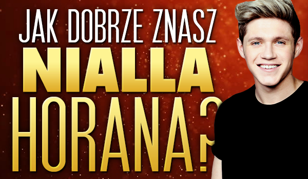 Jak dobrze znasz Nialla Horana?