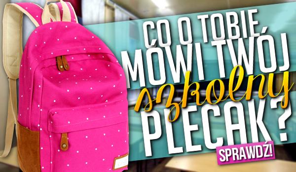 Co o Tobie mówi Twój szkolny plecak?