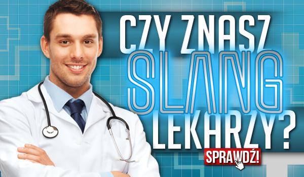Czy znasz slang lekarzy?
