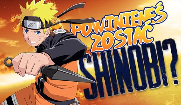 Czy powinieneś zostać shinobi?
