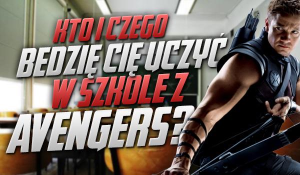 Kto i czego będzie uczyć Cię w szkole z Avengers?
