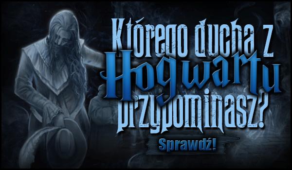 Którego ducha z Hogwartu przypominasz?