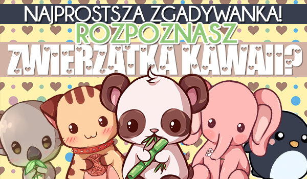 Najprostsza zgadywanka! Czy umiesz rozpoznać zwierzątka kawaii?