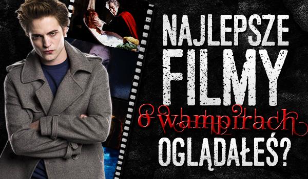 Najlepsze filmy o wampirach! Oglądałeś?