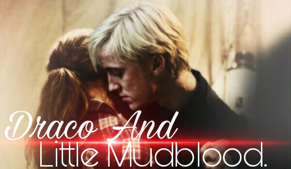 Draco And Little Mudblood