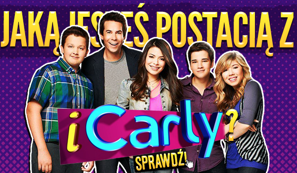 Jaką jesteś postacią z iCarly?