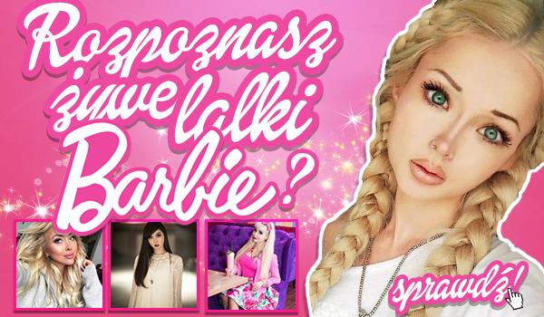 Rozpoznasz żywe lalki Barbie?