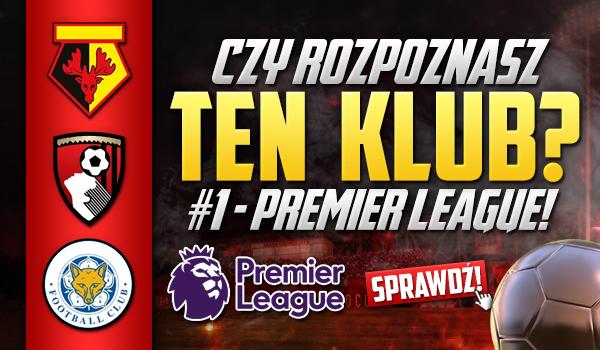 Czy rozpoznasz ten klub? #1 – Premier League!