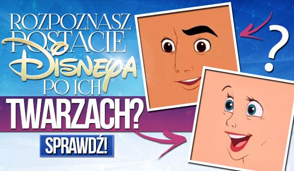 Rozpoznasz najpopularniejsze postacie Disneya jedynie po twarzach?
