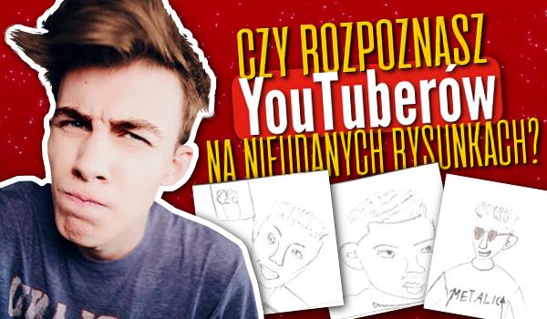 Czy rozpoznasz Youtuberów na nieudanych rysunkach?