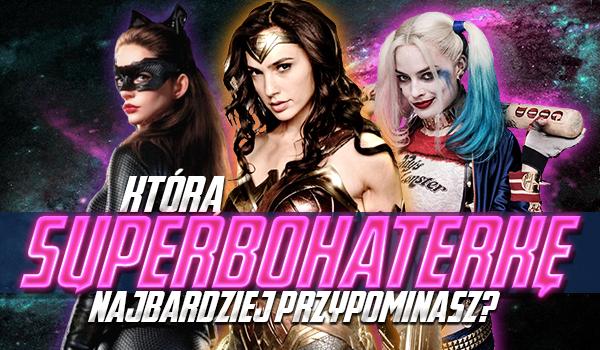 Do której superbohaterki jesteś podobna?