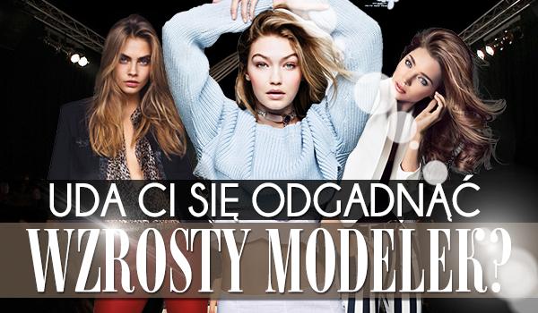 Zgadniesz wzrosty modelek?