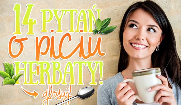 14 pytań o piciu herbaty!
