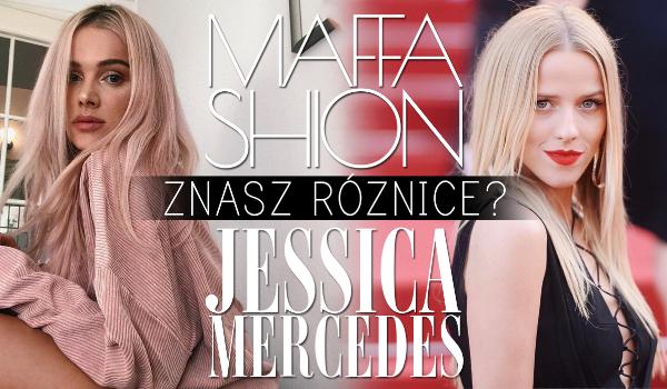 Znasz różnice między Maffashion, a Jessicą Mercedes?