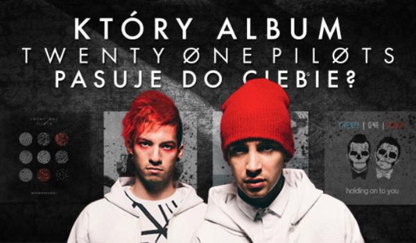 Który album od Twenty One Pilots do Ciebie pasuje?