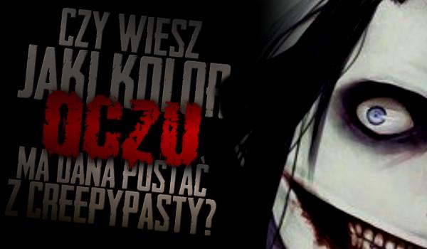 Czy wiesz, jaki kolor oczu ma dana postać z Creepypasty?