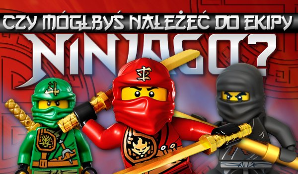 Czy mógłbyś należeć do ekipy Ninjago?