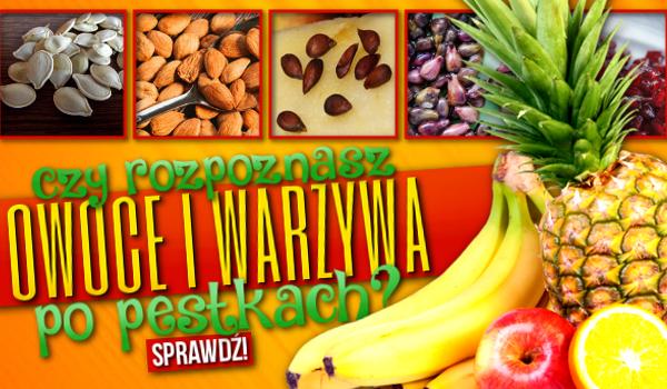 Czy rozpoznasz owoce i warzywa po pestkach?