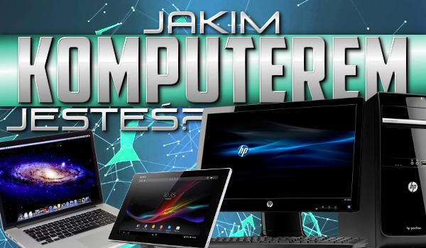 Jakim komputerem jesteś?