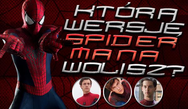 Którą wersję Spider-Mana wolisz?