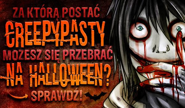 Za którą postać z Creepypasty możesz się przebrać na Halloween?