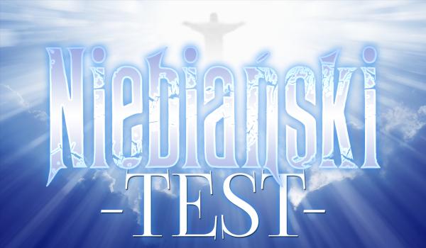 Niebiański test!