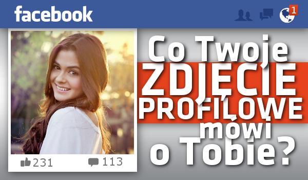 Co Twoje zdjęcie profilowe mówi o Tobie?