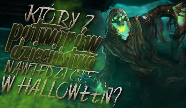 Który z potworów dzieciństwa nawiedzi Cię w noc Halloween?!