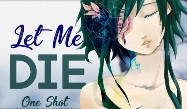 Let Me Die – One Shot