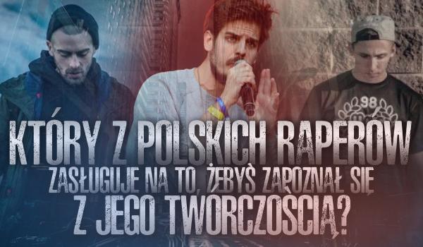 Który z polskich raperów zasługuje na to, abyś zapoznał się bliżej z jego twórczością?