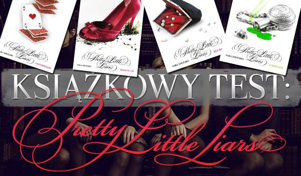 #1 Książkowy Test! – Pretty Little Liars!