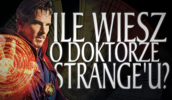 Ile wiesz o Doktorze Strange'u?