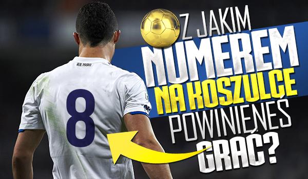 Z jakim numerem na koszulce powinieneś grać?