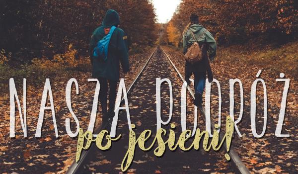 Nasza podróż po jesieni!