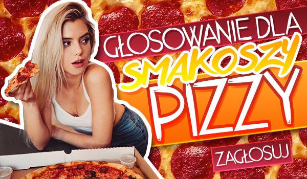 Głosowanie dla smakoszy pizzy!