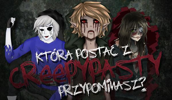Którą postać z Creepypasty przypominasz?