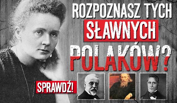 Rozpoznasz tych sławnych Polaków?