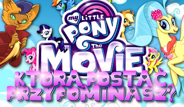 Którą postać z My Little Pony: The Movie przypominasz?