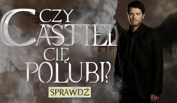 Czy Castiel Cię polubi?