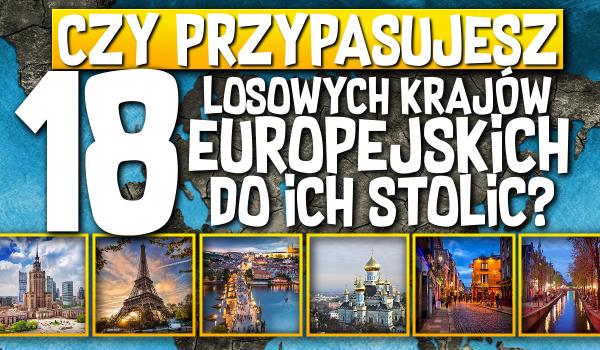Czy przypasujesz 18 losowych krajów europejskich do ich stolic?