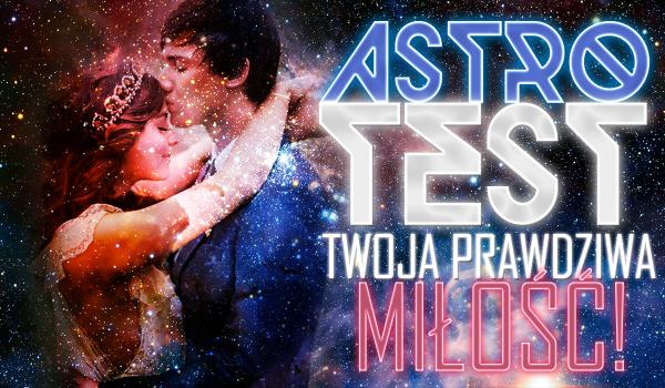 Astrotest: Twoja prawdziwa miłość!