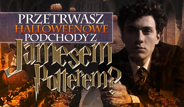 Czy przetrwasz podchody Halloweenowe z Jamesem Potterem?