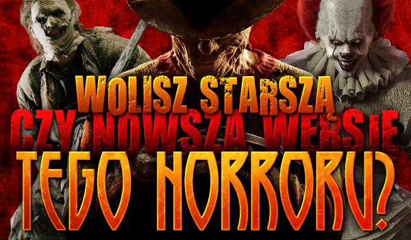 Wolisz nowszą czy starszą wersję tego horroru?