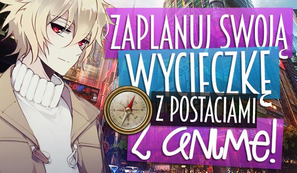 Zaplanuj swoją wycieczkę z postaciami z anime!
