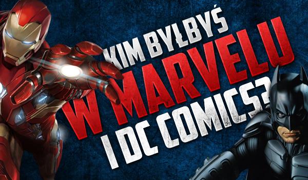 Kim byłbyś w Marvelu i DC?