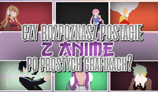 Czy rozpoznasz postacie z anime po prostej grafice?
