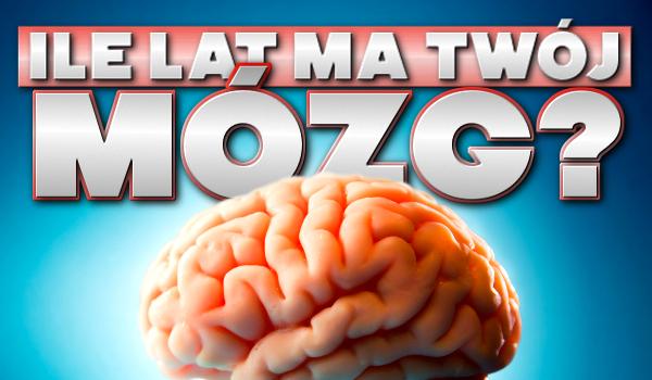 Ile lat ma Twój mózg?