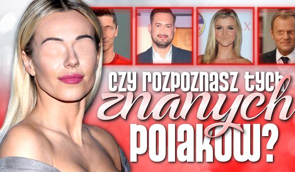 Czy poznasz tych znanych Polaków?