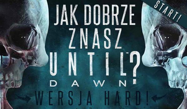 """Jak dobrze znasz """"Until Dawn""""? Wersja HARD!"""