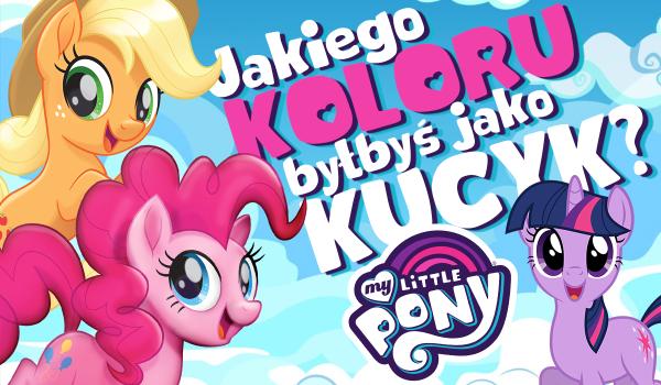 """Jakiego koloru byłbyś, jako kucyk z """"My Little Pony""""?"""